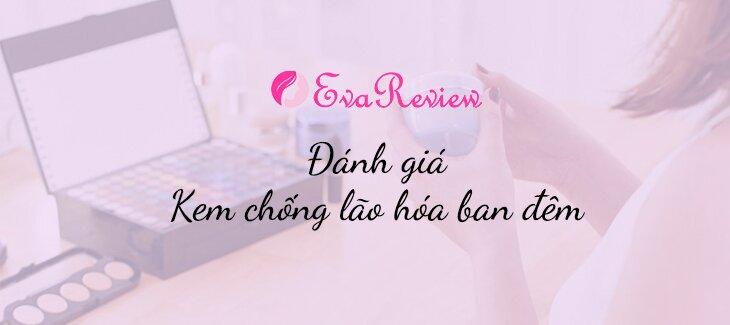 review-danh-gia-kem-duong-da-ban-dem-chong-lao-hoa-nao-tot-nhat