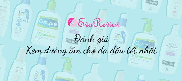 review-danh-gia-kem-duong-am-cho-da-dau-tot-nhat