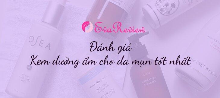 review-danh-gia-kem-duong-am-cho-da-mun-tot-nhat