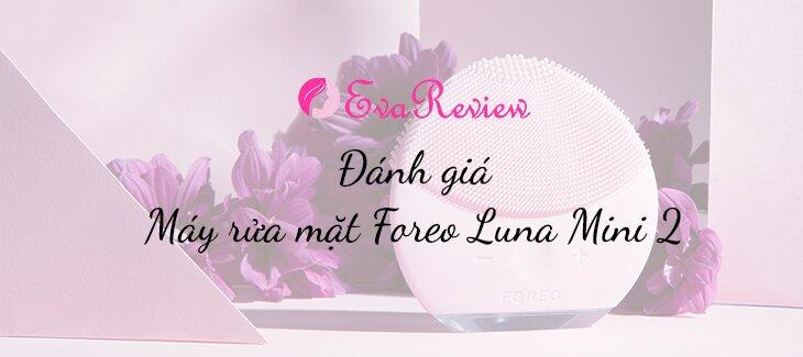 danh-gia-may-rua-mat-foreo-luna-mini-2