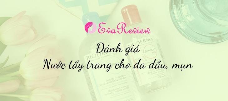 review-danh-gia-nuoc-tay-trang-cho-da-dau-mun-tot-nhat